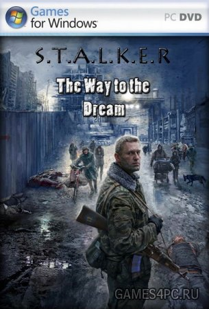 S.T.A.L.K.E.R.: Путь к мечте / S.T.A.L.K.E.R.: Way to the Dream
